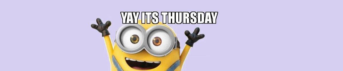 Yay It's Thursday